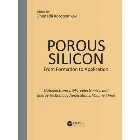Porous Silicon  From Formation To Application  Optoelectronics  And Microelectronics  And Energy Technology Applications