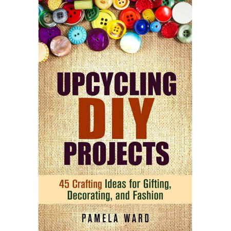 Upcycling DIY Projects: 45 Crafting Ideas for Gifting, Decorating, and Fashion - - Diy Craft Ideas For Halloween
