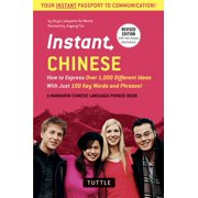 Instant Chinese : How to Express Over 1,000 Different Ideas with Just 100 Key Words and Phrases! (A Mandarin Chinese Phrasebook & Dictionary)