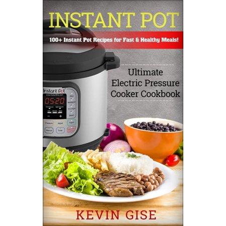 Instant Pot: Ultimate Electric Pressure Cooker Cookbook - 100+ Instant Pot Recipes for Fast & Healthy Meals! - eBook