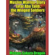 Muslim Warrior Story Jafar Ibn Abu Talib the Winged Soldiers - eBook