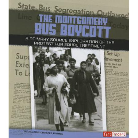 The Montgomery Bus Boycott : A Primary Source Exploration of the Protest for Equal