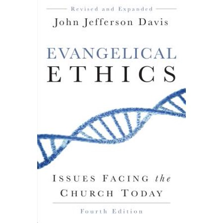 Evangelical Ethics, Fourth Edition : Issues Facing the Church