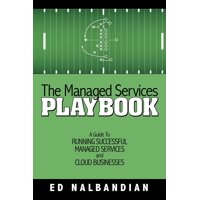 The Managed Services Playbook : A Guide to Running Successful Managed Services and Cloud Businesses