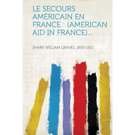 Le Secours Américain En France : (american Aid in France)... ()