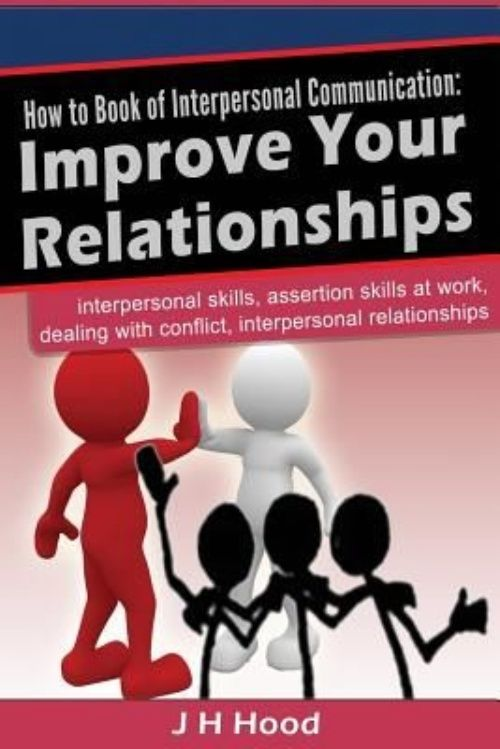 How to Book of Interpersonal Communication: Improve Your Relationships by On Demand Publishing, LLC-Create Space