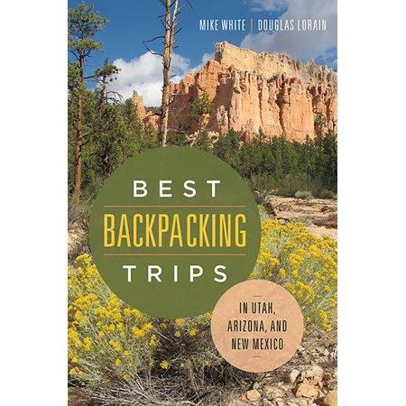 Best Backpacking Trips in Utah, Arizona, and New (Best Backpacking In Arizona)