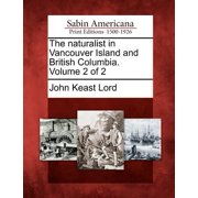 The Naturalist in Vancouver Island and British Columbia. Volume 2 of 2