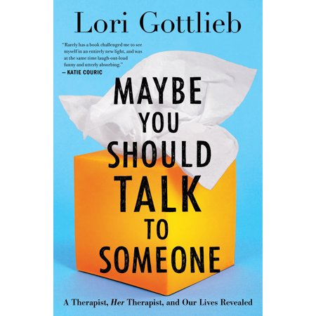 Maybe You Should Talk to Someone : A Therapist, HER Therapist, and Our Lives