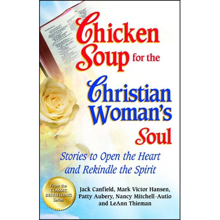 Chicken Soup for the Christian Woman's Soul : Stories to Open the Heart and Rekindle the - Open Christian Cross