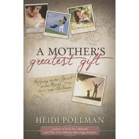 Mother's Greatest Gift : Relying on the Spirit as You Raise Your - Spirit Kids