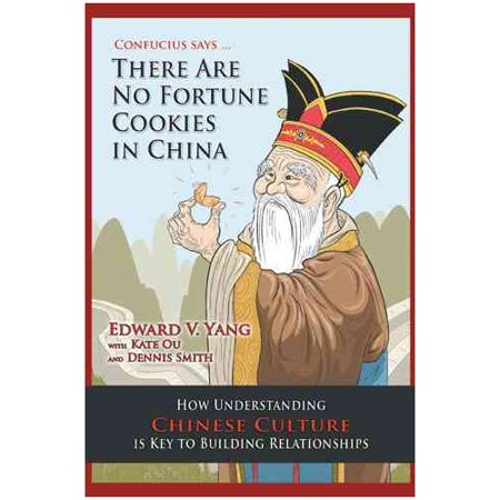 Confucius Says   There Are No Fortune Cookies In China  How Understanding Chinese Culture Is Key To Building Relationships