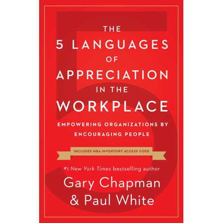 The 5 Languages of Appreciation in the Workplace : Empowering Organizations by Encouraging (Examples Of Cultural Intelligence In The Workplace)