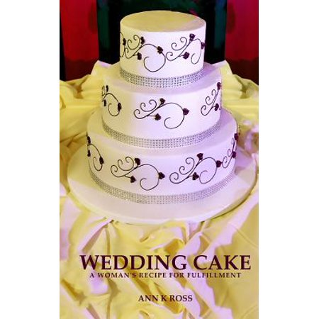 Wedding Cake : A Woman's Recipe for Fulfillment (The Best Wedding Cake Recipe)