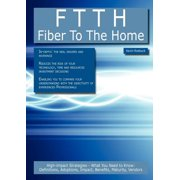 Ftth - Fiber to the Home : High-Impact Strategies - What You Need to Know: Definitions, Adoptions, Impact, Benefits, Maturity, Vendors
