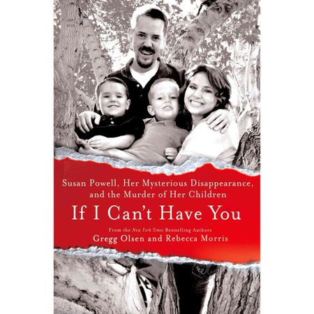 If I Can't Have You: Susan Powell, Her Mysterious Disappearance, and the Murder of Her Children by