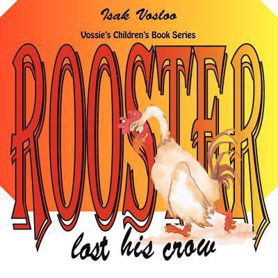 Rooster Lost His Crow: Vossie's Children Book Series