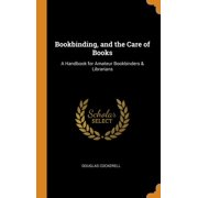Bookbinding, and the Care of Books: A Handbook for Amateur Bookbinders & Librarians