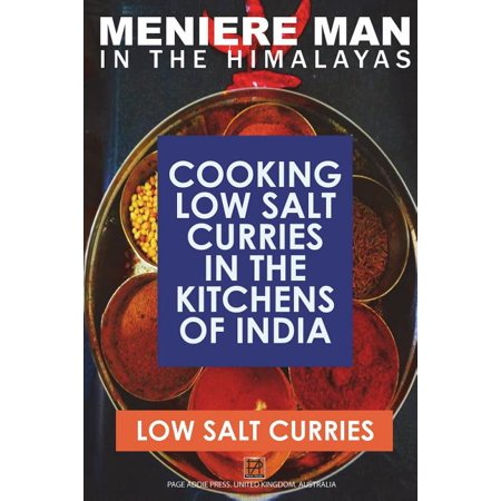 Meniere Man in the Himalayas. Low Salt Curries. : Low Salt Cooking in the Kitchens of India PAPERBACK INCLUDES FREE DOWNLOAD OF THE KINDLE EBOOKCURRIES WITH NO WORRIES!Herbs and spices in these dishes have amazing health benefits for meniere sufferers! Health benefits are noted under each recipeNOW YOU CAN COOK EASY LOW SALT DELICIOUS INDIAN FOODRECIPES: Mixed vegetable pakora, Palak paneer, Mali kofta, paneer butter masala, Shahi paneer, Navratan kofta, aromatic potatoes, Dal Makhani, Chicken momos, pork-shrimp momos, Tibetan style momos, Dahiwala korma anise, Masala spiced chicken curry, Kashmiri pumpkin curry, Kasmiri roti bread, Lamb with chana dal, Punjabi lamb korma, Masala kebab, Punjab fish curry, saffron chicken curry, Gurka beef curry, Delhi Railway station curry, Red Fort chicken curry, Connaught Place curry, spicy egg curry, Lamb curry with spinach, Shashi korma, Chicken biryani, Mathura potato curry, Bengali gosh, Bengali fish curry, fish kofta, Benagali prawn curry, Kolhapur curry, Curry with coconut sauce, Maharashtra chicken curry, Caramel chicken curry, Potato puris, Goan chicken curry, Goan pork vindaloo, Mango prawn curry, Goan spiced pork spare ribs, Goan mushroom curry, Goan dal with chicken, Nizams kebab, vegetable korma, Goli kebab, Chcken mint curry, Dhal of red lentils with onion raita, Royal rice, Madra meat curry, Meat pulao, Spicy eggplant curry, Tamil green chicken curry, mixed vegetable curry, Sweet sour curry, Nadu fish curry, Mango chutney, Mint coriander raita, Onion tomato raita, Beetroot and carrot raita, Quick hummus, Mint chutney, Sweet mango chutney, Tomato pickle, Coriander chutney, Sesame coconut chutney, Mango mousse, Banana and guava bread, Jeweled rice pudding, Fruit pancakes, Fruit custard, Mango halva, Tibetan rice pudding with rose water, Banana fritters. Traditional, authentic low-salt curry recipes from all these famous regions: Himachal Pradesh, Kashmir, Punjab, Delhi, Bengal, Maharashtra, Goa, Andra Pradesh, Karnatak