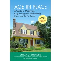 Age in Place : A Guide to Modifying, Organizing and Decluttering Mom and Dad's Home
