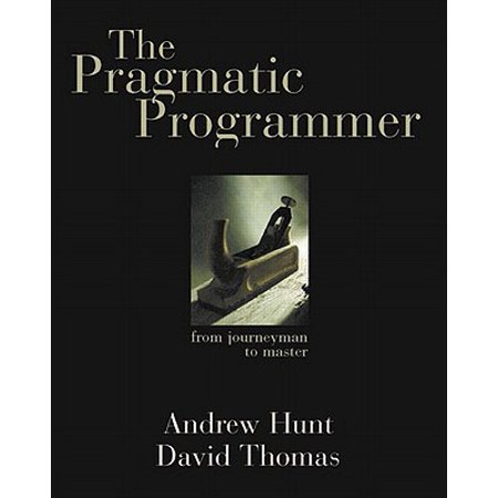 The Pragmatic Programmer : From Journeyman to