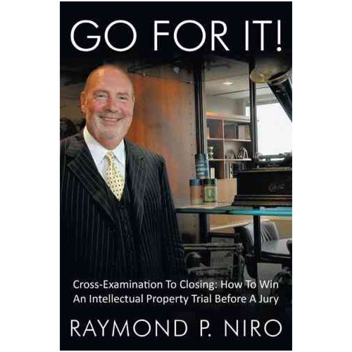 Go for It!: Cross-examination to Closing: How to Win an Intellectual Property Trial Before a Jury