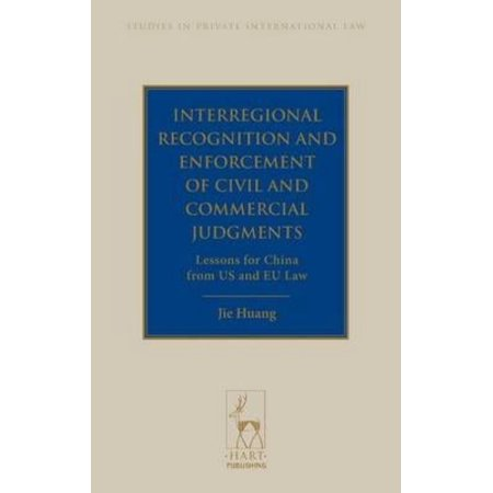 Interregional Recognition And Enforcement Of Civil And Commercial Judgments  Lessons For China From The Us And Eu Law