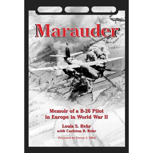 Marauder: Memoir of A B-26 Pilot in Europe in World War II