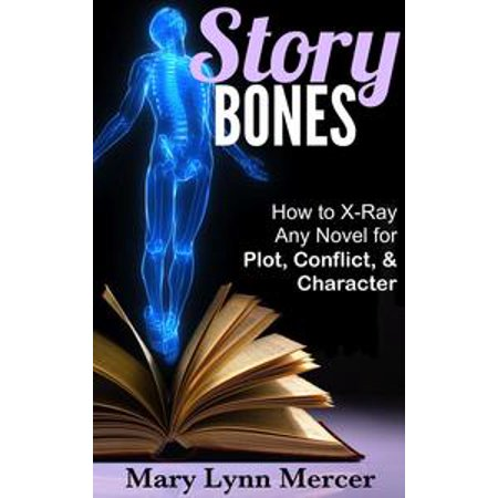 Story Bones: How to X-Ray Any Novel for Plot, Conflict, and Character - - Halloween Story Plot