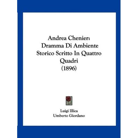 Andrea Chenier  Dramma Di Ambiente Storico Scritto In Quattro Quadri  1896
