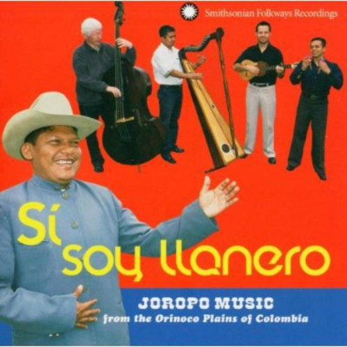 Si Soy Llanero: Joropo Music From The Orinoco Plains Of Colombia