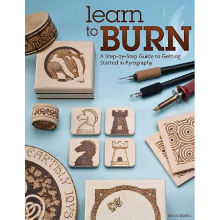Learn to Burn : A Step-By-Step Guide to Getting Started in Pyrography (Navy Start Guide)