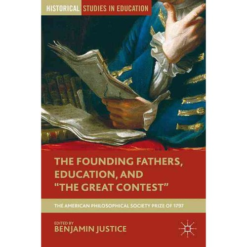 """The Founding Fathers, Education, and """"The Great Contest"""": The American Philosophical Society Prize of 1797"""