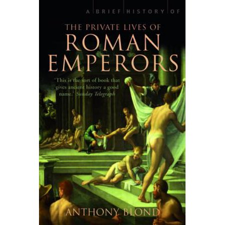 A Brief History of the Private Lives of the Roman Emperors - (A Brief History Of The Romans Boatwright)