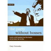 The Party Without Bosses : Lessons on Anti-Capitalism from F�lix Guattari and Lu�s In�cio 'lula' Da Silva