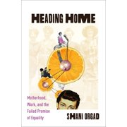 Heading Home: Motherhood, Work, and the Failed Promise of Equality (Hardcover)
