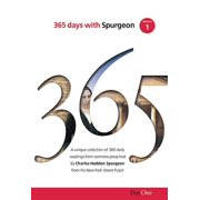 365 Days with C H Spurgeon, Volume 1 : A Unique Collection of 365 Daily Readings from Sermons Preached by Charles Haddon Spurgeon from His New Park Street Pulpit