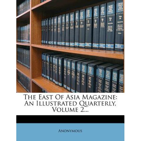 The East Of Asia Magazine: An Illustrated Quarterly, Volume 2...