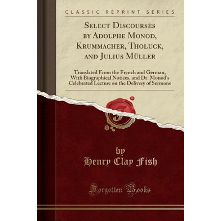 Select Discourses by Adolphe Monod, Krummacher, Tholuck, and Julius Muller : Translated from the French and German, with Biographical Notices, and Dr. Monod's Celebrated Lecture on the Delivery of Sermons (Classic Reprint) (On Which Day Is Halloween Celebrated)