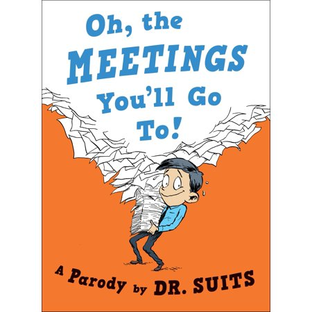 Oh, The Meetings You'll Go To! : A Parody - Oh The Places You Ll Go Party