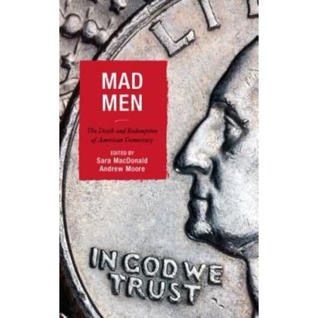 Mad Men  The Death And Redemption Of American Democracy