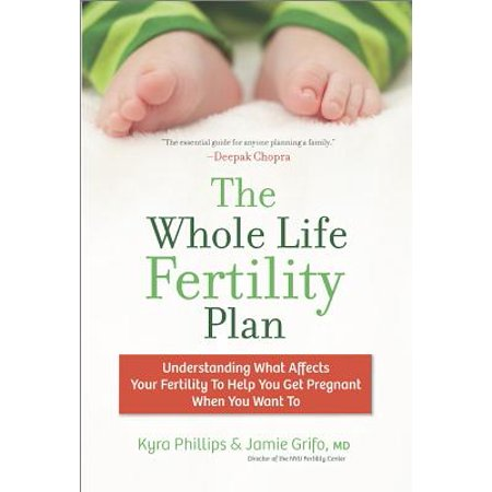 The Whole Life Fertility Plan: Understanding What Affects Your Fertility to Help You Get Pregnant When You Want