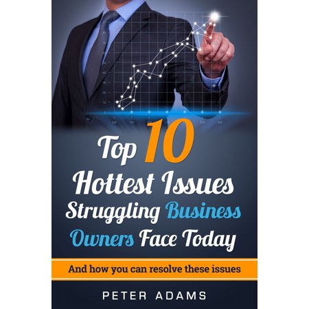 Top 10 Hottest Issues Struggling Business Owners Face Today in 2017 - (Top Ten Hottest Chillies In The World)