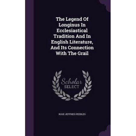 The Legend of Longinus in Ecclesiastical Tradition and in English Literature, and Its Connection with the