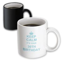 3dRose Keep Calm its your 30th Birthday - blue - funny stay calm and carry on about turning 30 - humor, Magic Transforming Mug, 11oz