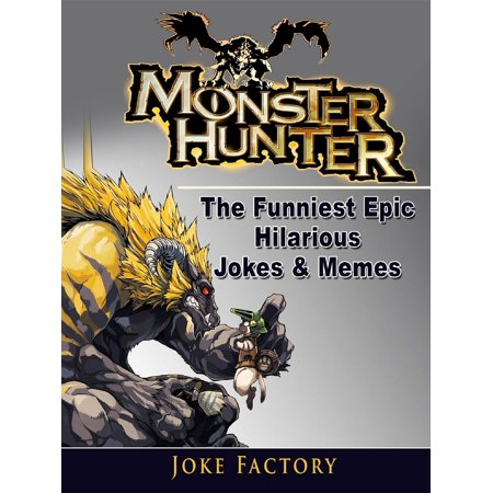 Monster Hunter The Funniest Epic Hilarious Jokes & Memes - eBook (Halloween Joke Memes)