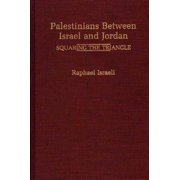 Palestinians Between Israel and Jordan: Squaring the Triangle (Hardcover)