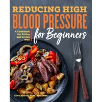 Reducing High Blood Pressure for Beginners: A Cookbook for Eating and Living Well (Paperback)