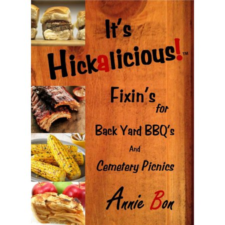 Its Hickalicious! Fixins for Back Yard BBQs and Cemetery Picnics - (Picnic In The Back Of A Truck)