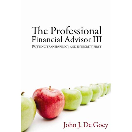 The Professional Financial Advisor Iii  Putting Transparency And Integrity First
